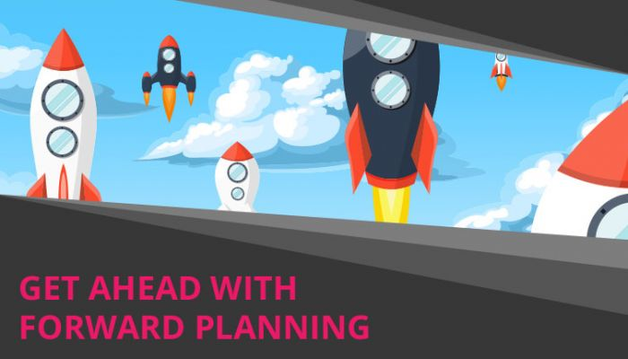 Get Ahead with forward planning