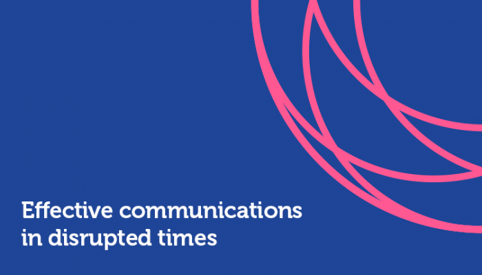 Effective communications in disrupted times